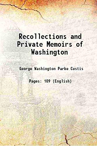 Recollections and Private Memoirs of Washington [Hardcover]: George Washington Parke