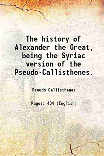 The history of Alexander the Great, being: Pseudo Callisthenes