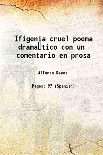 Ifigenia cruel poema dramatico con un comentario: Alfonso Reyes