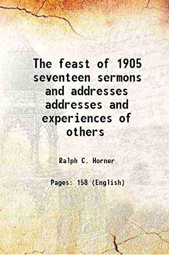 The feast of 1905 seventeen sermons and: Ralph C. Horner