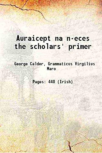 9789333618885: Auraicept Na N-Eces The Scholars' Primer Being The Texts Of The Ogham Tract From The Book Of Ballymote And The Yellow Book Of Lecan And Thetext Of The Trefhocul From The Book Of Leinster; [Hardcover]