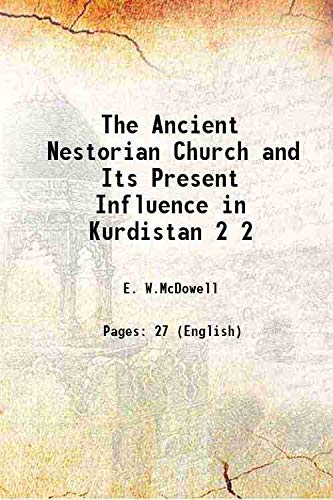 9789333622134: The Ancient Nestorian Church and Its Present Influence in Kurdistan Vol: 2 1911 [Hardcover]