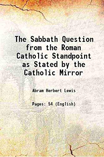 The Sabbath Question from the Roman Catholic: Abram Herbert Lewis
