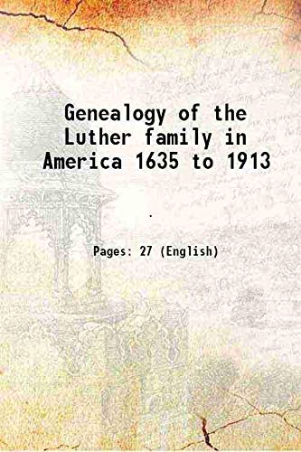 9789333625647: Genealogy of the Luther family in America 1635 to 1913 1913 [Hardcover]