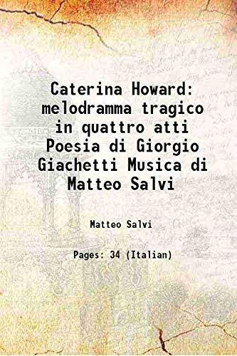 Caterina Howard melodramma tragico in quattro atti: Matteo Salvi