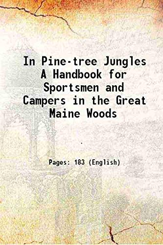 9789333632713: In Pine-tree Jungles A Handbook for Sportsmen and Campers in the Great Maine Woods 1902 [Hardcover]