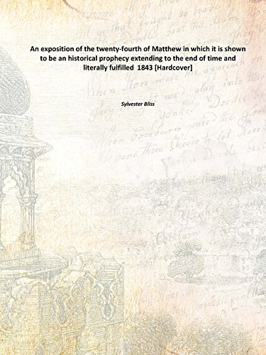 9789333634106: An exposition of the twenty-fourth of Matthew in which it is shown to be an historical prophecy extending to the end of time and literally fulfilled 1843 [Hardcover]