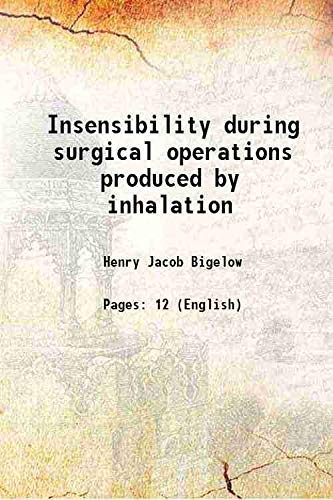 Insensibility during surgical operations produced by inhalation: Henry Jacob Bigelow