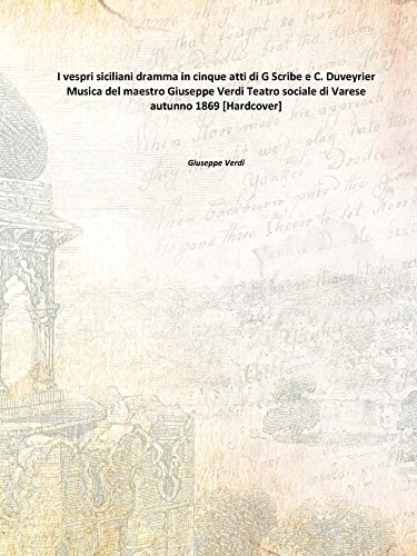 9789333637312: I vespri siciliani dramma in cinque atti di G Scribe e C. Duveyrier Musica del maestro Giuseppe Verdi Teatro sociale di Varese autunno 1869 [Hardcover]