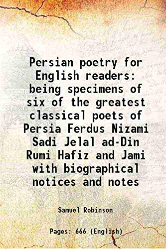 9789333640428: Persian Poetry For English Readers Being Specimens Of Six Of The Greatest Classical Poets Of Persia Ferdus Nizami Sadi Jelal Ad-Din Rumi Hafiz And Jami With Biographical Notices And Notes [Hardcover]