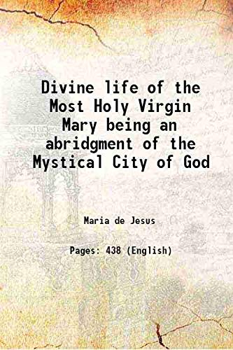 9789333642484: Divine life of the Most Holy Virgin Mary being an abridgment of the Mystical City of God 1872 [Hardcover]