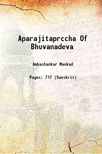 Aparajitaprccha Of Bhuvanadeva 1950 [Hardcover]: Ambashankar Mankad