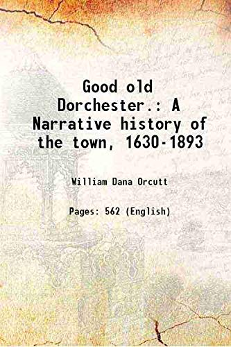 9789333648981: Good old Dorchester. A Narrative history of the town, 1630-1893 1893 [Hardcover]