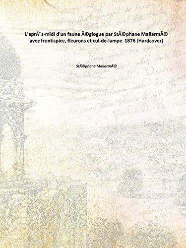 9789333651004: L'après-midi d'un faune églogue par Stéphane Mallarmé avec frontispice, fleurons et cul-de-lampe 1876 [Hardcover]