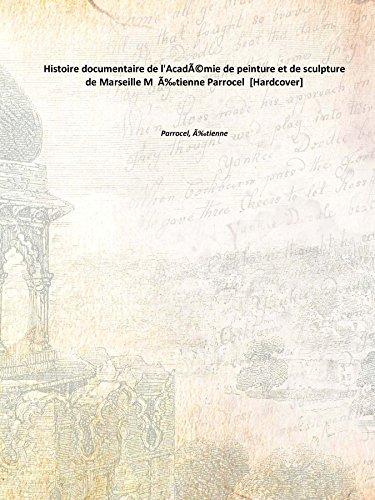 9789333652452: Histoire documentaire de l'Académie de peinture et de sculpture de Marseille M Étienne Parrocel [Hardcover]