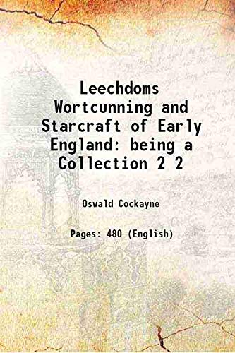 9789333652681: Leechdoms Wortcunning and Starcraft of Early England being a Collection Volume 2 1865 [Hardcover]