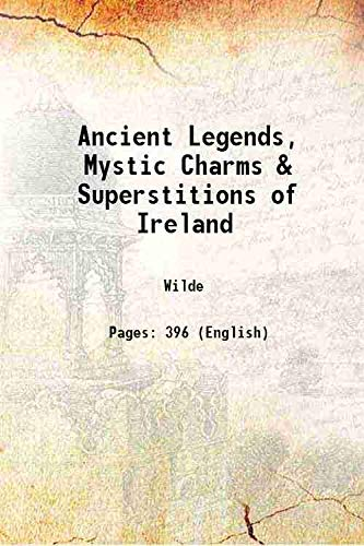 9789333653947: Ancient Legends, Mystic Charms & Superstitions Of Ireland [Hardcover]