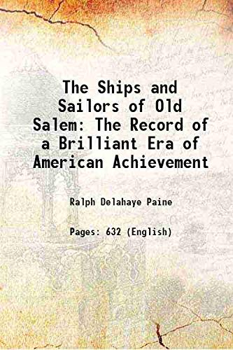 The Ships and Sailors of Old Salem: Ralph Delahaye Paine