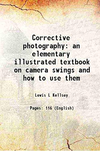 9789333656535: Corrective photography an elementary illustrated textbook on camera swings and how to use them 1947 [Hardcover]