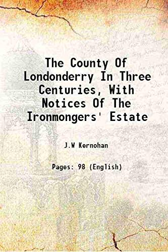 The County Of Londonderry In Three Centuries,: J.W Kernohan