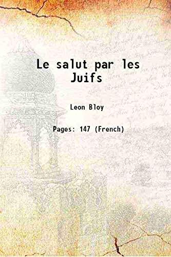 Le salut par les Juifs 1892 [Hardcover]: Leon Bloy