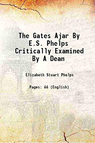 9789333660945: 'The gates ajar by E.S. Phelps critically examined by a dean 1871 [Hardcover]