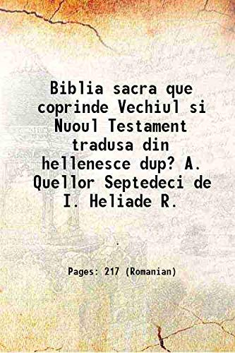 9789333661294: Biblia sacra que coprinde Vechiul si Nuoul Testament tradusa din hellenesce dup? A. Quellor Septedeci de I. Heliade R. 1858 [Hardcover]