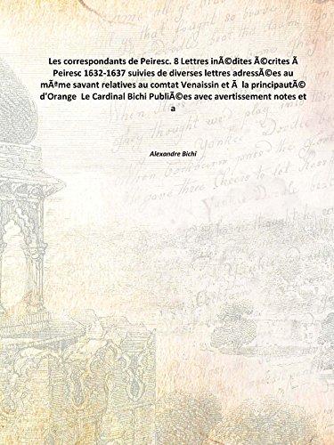 9789333661812: Les correspondants de Peiresc. 8 Lettres inédites écrites à Peiresc 1632-1637 suivies de diverses lettres adressées au même savant relatives au comtat Venaissin et à la principauté d'Orange Le Cardinal Bichi Publiées avec avertissement notes