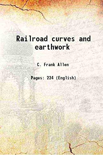 Railroad curves and earthwork 1931 [Hardcover]: C. Frank Allen