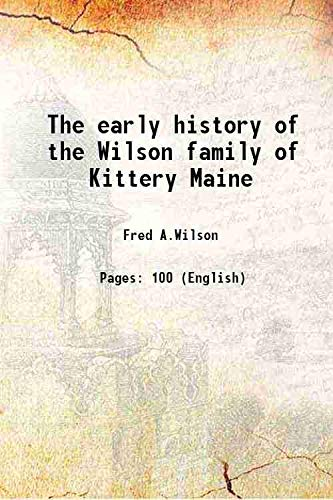 9789333663731: The early history of the Wilson family of Kittery Maine 1898 [Hardcover]