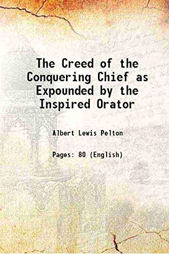 The Creed of the Conquering Chief as: Albert Lewis Pelton