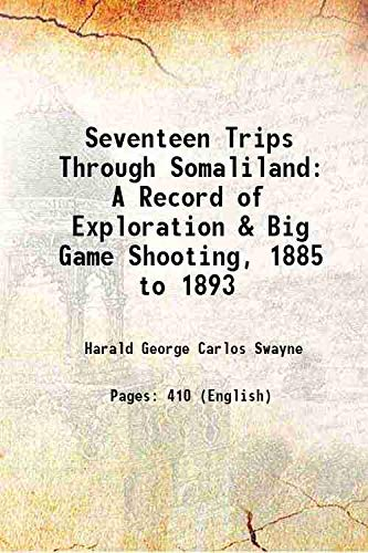 9789333665414: Seventeen Trips Through Somaliland A Record Of Exploration & Big Game Shooting, 1885 To 1893 [Hardcover]