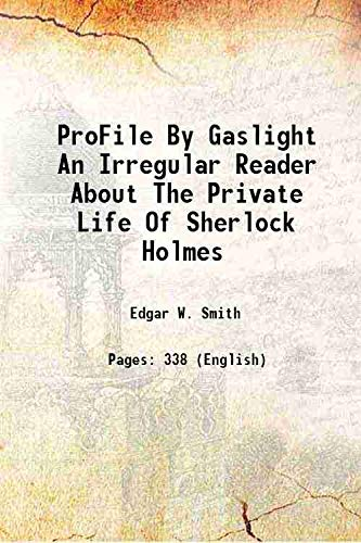 ProFile By Gaslight An Irregular Reader About The Private Life Of Sherlock Holmes 1944 [Hardcover]:...