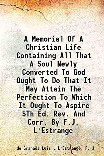 9789333668019: A memorial of a Christian life containing all that a soul newly converted to God ought to do that it may attain the perfection to which it ought to aspire 5th ed. rev. and corr. by F.J. L'Estrange 1824 [Hardcover]