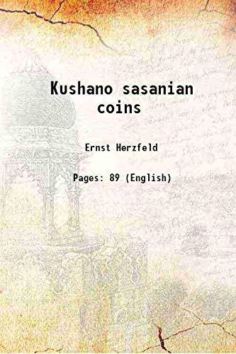 Kushano sasanian coins [Hardcover]: Ernst Herzfeld