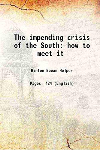 The impending crisis of the South how: Hinton Rowan Helper