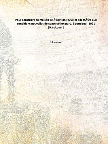 Pour Construire Sa Maison 2e édition Revue: J. Bourniquel