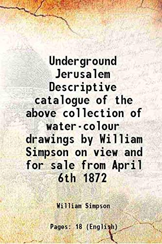 9789333672986: Underground Jerusalem Descriptive catalogue of the above collection of water-colour drawings by William Simpson on view and for sale from April 6th 1872 [Hardcover]