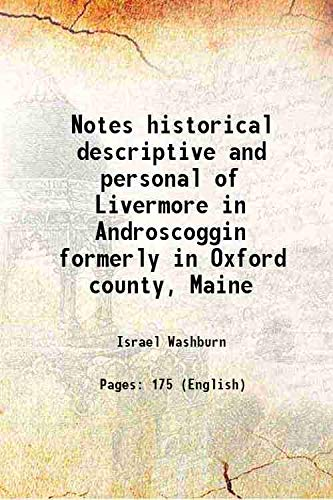 9789333674928: Notes historical descriptive and personal of Livermore in Androscoggin formerly in Oxford county, Maine 1874 [Hardcover]