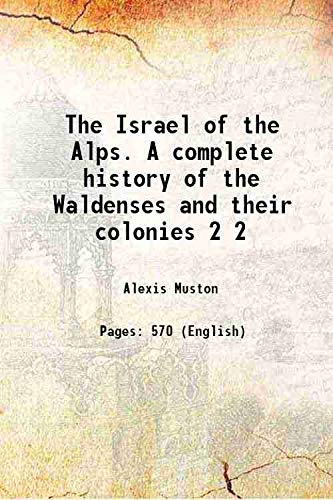 9789333676410: The Israel of the Alps. A complete history of the Waldenses and their colonies Vol: 2 1875 [Hardcover]