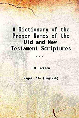 9789333678582: A Dictionary of the Proper Names of the Old and New Testament Scriptures ... 1909 [Hardcover]