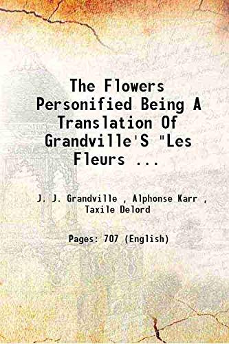 The Flowers Personified Being A Translation Of: J. J. Grandville