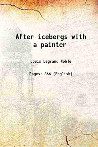 9789333683357: After icebergs with a painter 1861 [Hardcover]