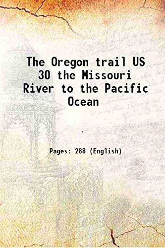 9789333685023: The Oregon trail US 30 the Missouri River to the Pacific Ocean [Hardcover]