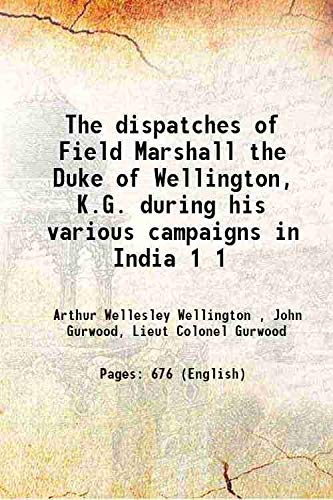 9789333685788: The Dispatches Of Field Marshall The Duke Of Wellington, K.G. During His Various Campaigns In India [Hardcover]