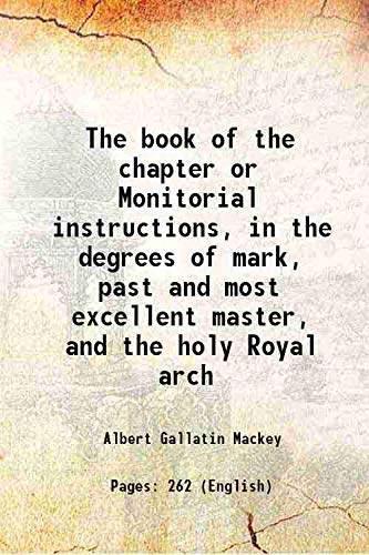 9789333689694: The book of the chapter : or, Monitorial instructions, in the degrees of mark, past and most excellent master, and the holy Royal arch