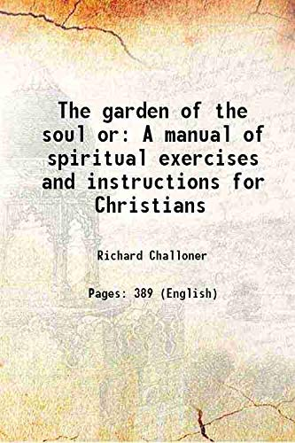 9789333690652: The garden of the soul or A manual of spiritual exercises and instructions for Christians 1872 [Hardcover]