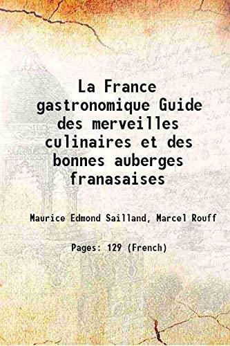La France gastronomique Guide des merveilles culinaires: Maurice Edmond Sailland,