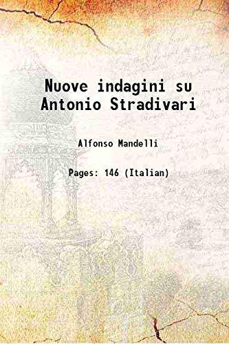 Nuove indagini su Antonio Stradivari 1903 [Hardcover]: Alfonso Mandelli