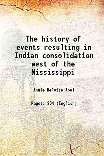9789333692878: The history of events resulting in Indian consolidation west of the Mississippi [Hardcover]